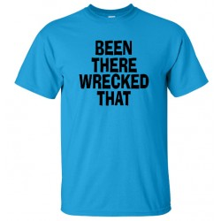 Been There Wrecked That Tee