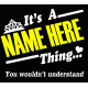 It's A Name Thing (Customize Your Design)
