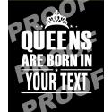 Queens Are Born (Customize Your Design)