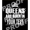 Queens Are Born (Customize Your Design)