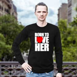Born To Love Her (Long Sleeve)