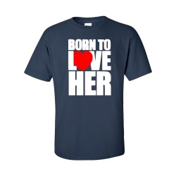 Born To Love Her (Short Sleeve)